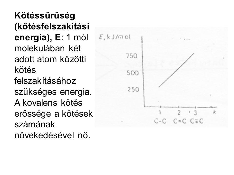 Kötéssűrűség (kötésfelszakítási energia), E: 1 mól molekulában két adott atom közötti kötés felszakításához szükséges energia. A kovalens kötés erőssé