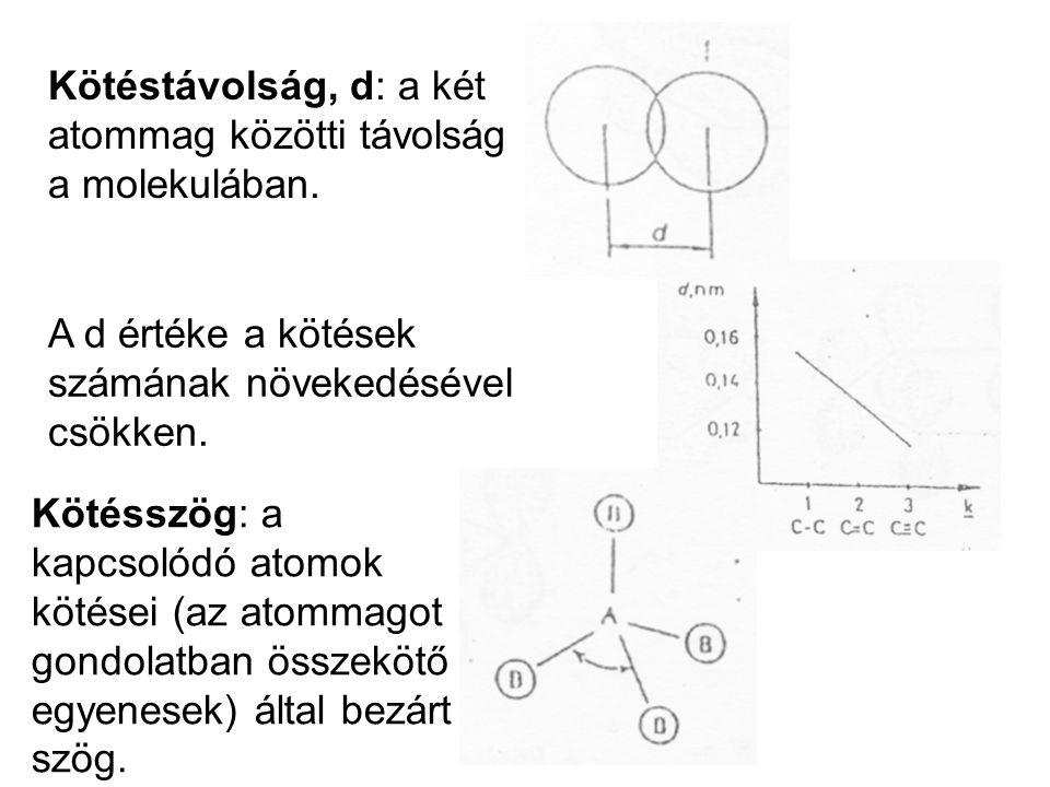 Kötéstávolság, d: a két atommag közötti távolság a molekulában. A d értéke a kötések számának növekedésével csökken. Kötésszög: a kapcsolódó atomok kö