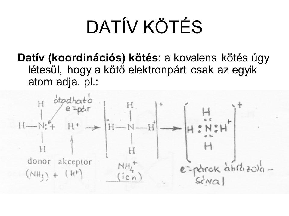 DATÍV KÖTÉS Datív (koordinációs) kötés: a kovalens kötés úgy létesül, hogy a kötő elektronpárt csak az egyik atom adja. pl.: