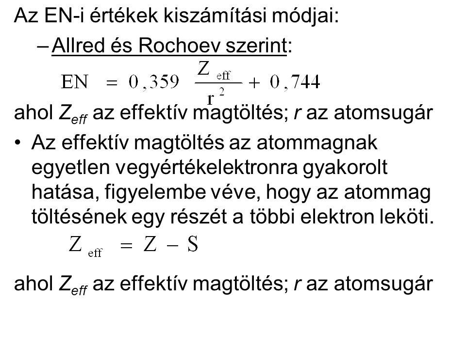 Az EN-i értékek kiszámítási módjai: –Allred és Rochoev szerint: ahol Z eff az effektív magtöltés; r az atomsugár Az effektív magtöltés az atommagnak e