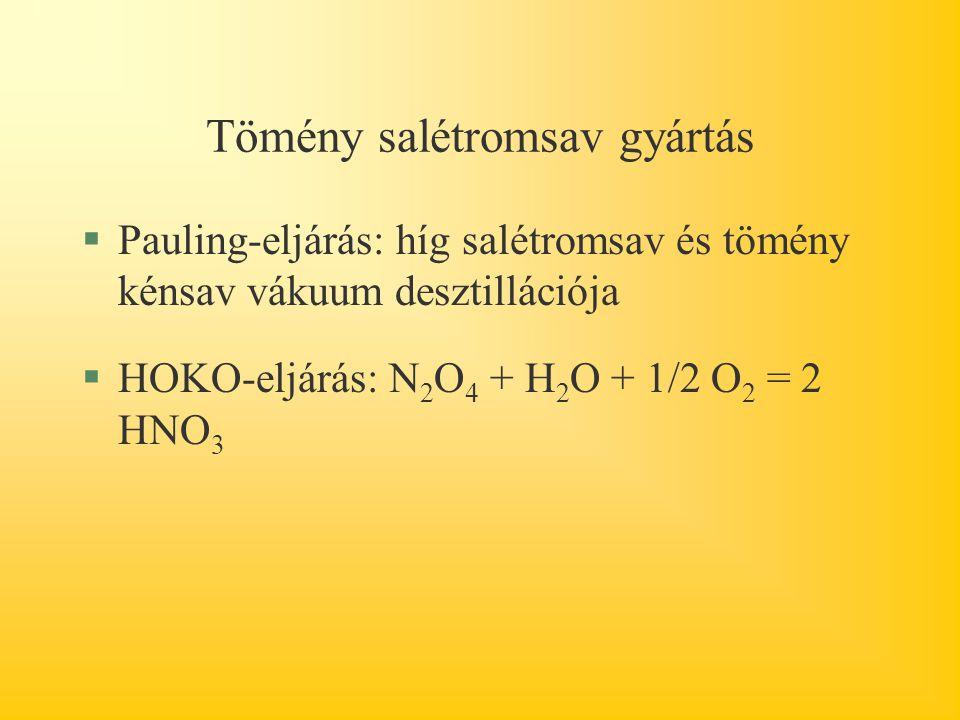 Tömény salétromsav gyártás §Pauling-eljárás: híg salétromsav és tömény kénsav vákuum desztillációja §HOKO-eljárás: N 2 O 4 + H 2 O + 1/2 O 2 = 2 HNO 3