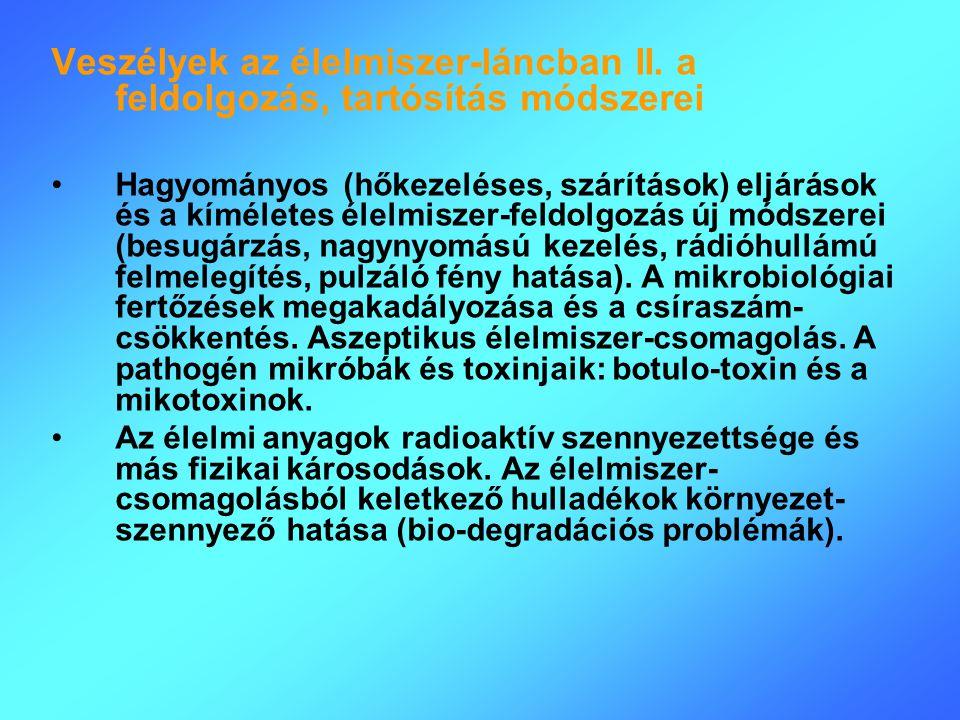 Veszélyek az élelmiszer-láncban II. a feldolgozás, tartósítás módszerei Hagyományos (hőkezeléses, szárítások) eljárások és a kíméletes élelmiszer-feld