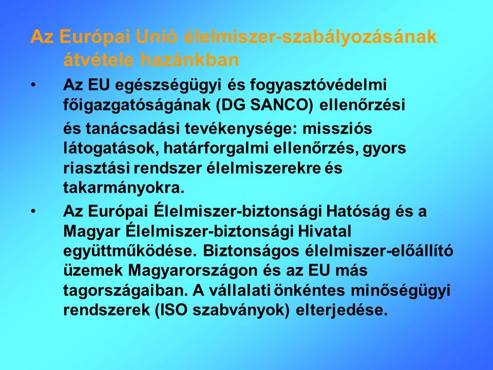 Az Európai Unió élelmiszer-szabályozásának átvétele hazánkban Az EU egészségügyi és fogyasztóvédelmi főigazgatóságának (DG SANCO) ellenőrzési és tanác