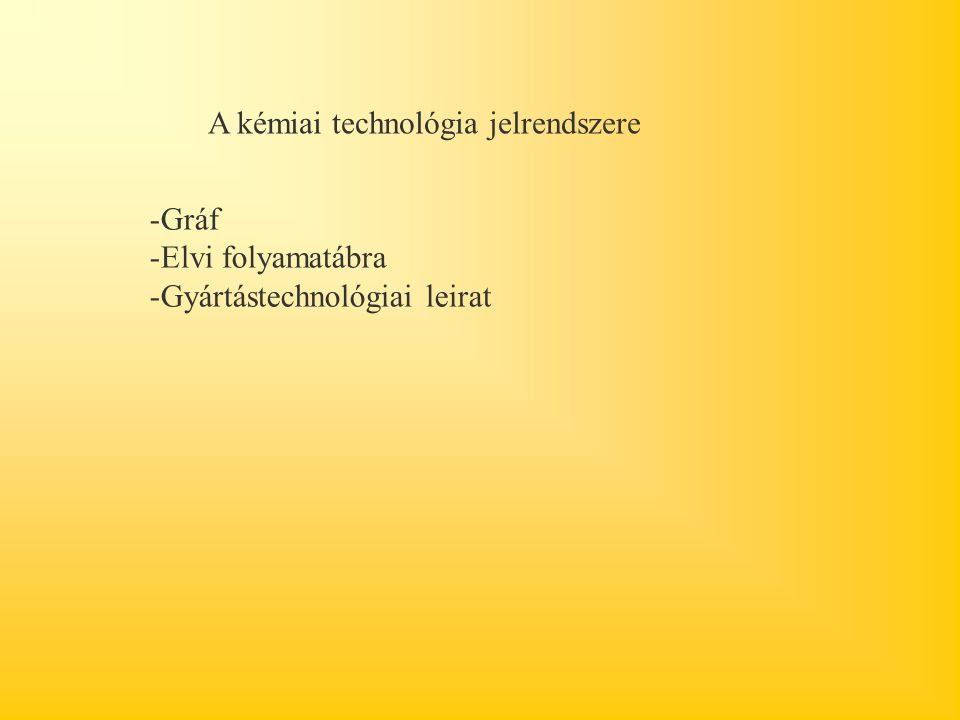 A kémiai technológia jelrendszere -Gráf -Elvi folyamatábra -Gyártástechnológiai leirat