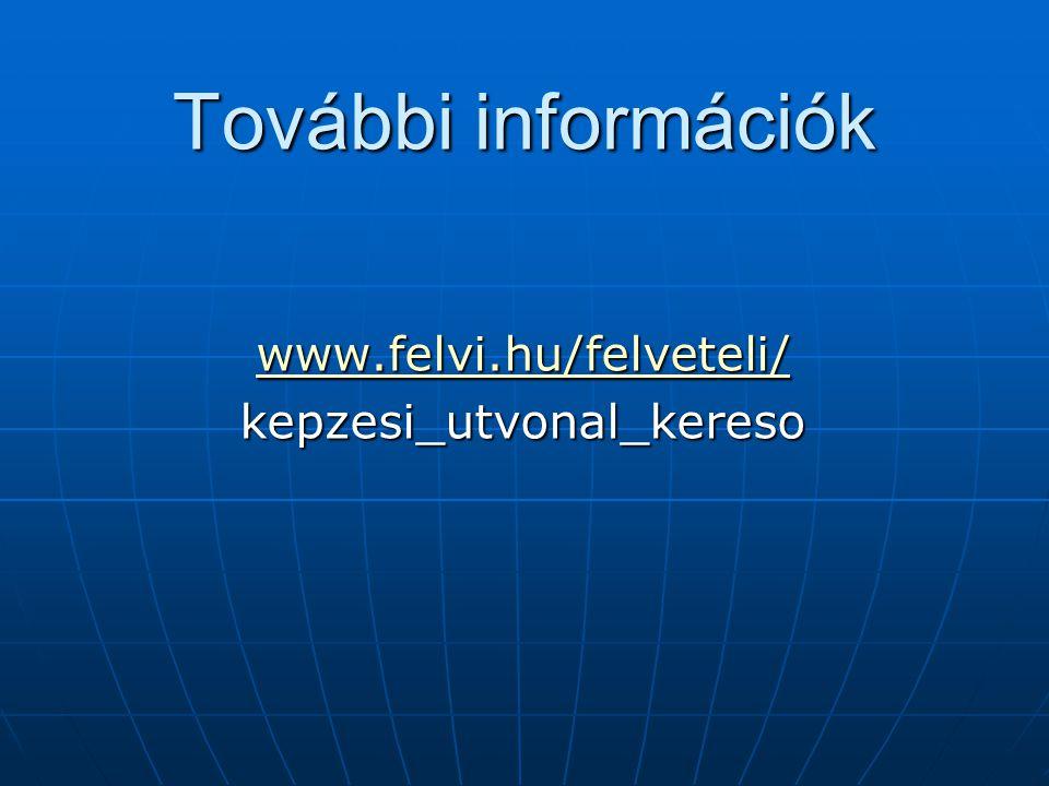 További információk www.felvi.hu/felveteli/ kepzesi_utvonal_kereso