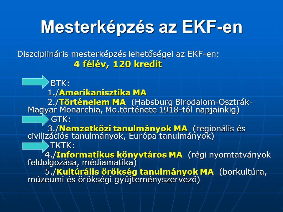 Mesterképzés az EKF-en Diszciplináris mesterképzés lehetőségei az EKF-en: 4 félév, 120 kredit 4 félév, 120 kredit BTK: BTK: 1./Amerikanisztika MA 1./A