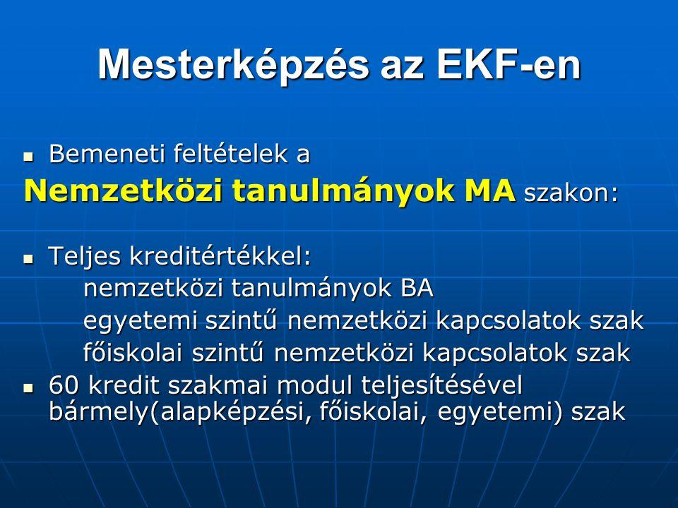 Mesterképzés az EKF-en Bemeneti feltételek a Bemeneti feltételek a Nemzetközi tanulmányok MA szakon: Teljes kreditértékkel: Teljes kreditértékkel: nem