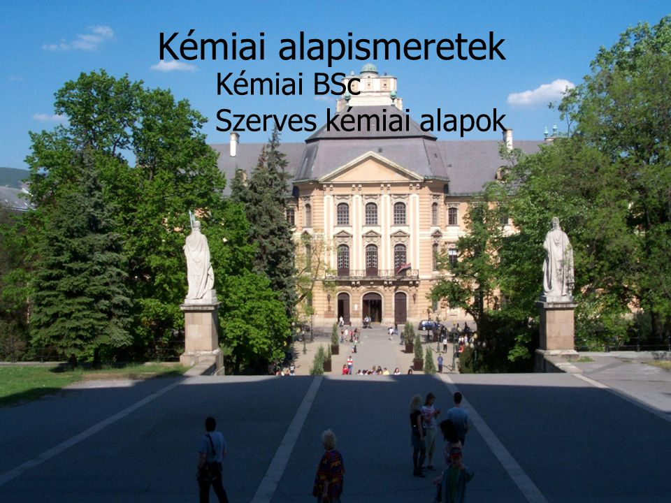 Kémiai BSc Szerves kémiai alapok Kémiai alapismeretek