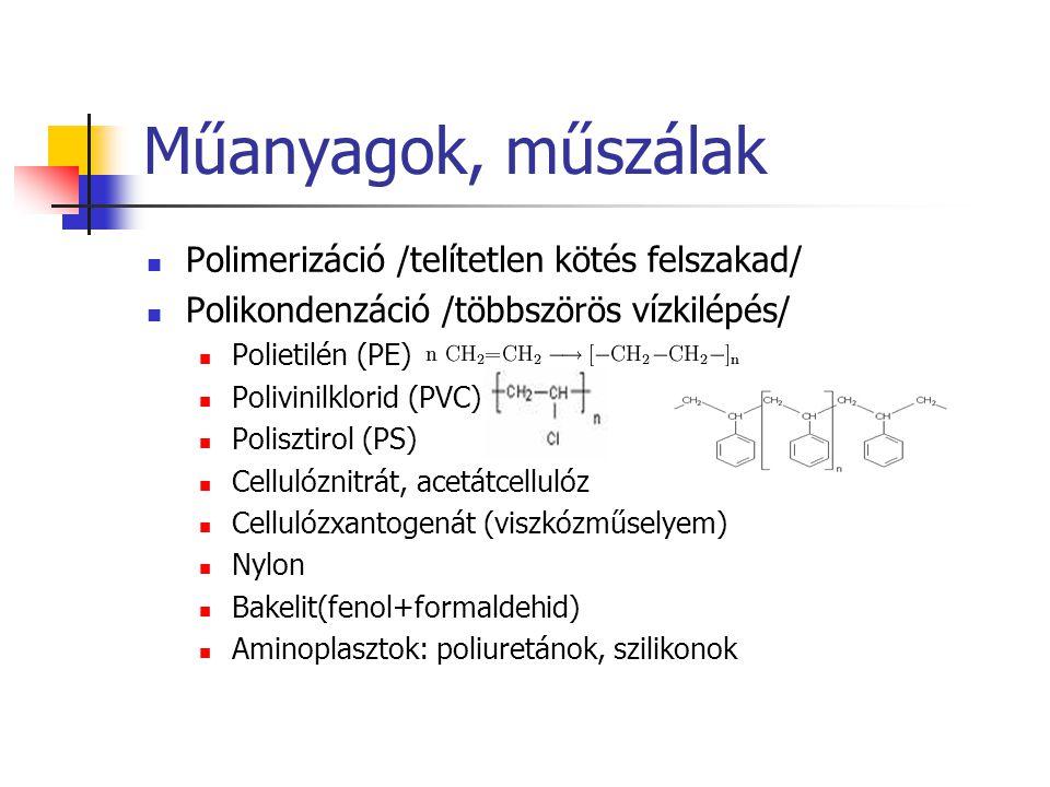 Műanyagok, műszálak Polimerizáció /telítetlen kötés felszakad/ Polikondenzáció /többszörös vízkilépés/ Polietilén (PE) Polivinilklorid (PVC) Polisztir