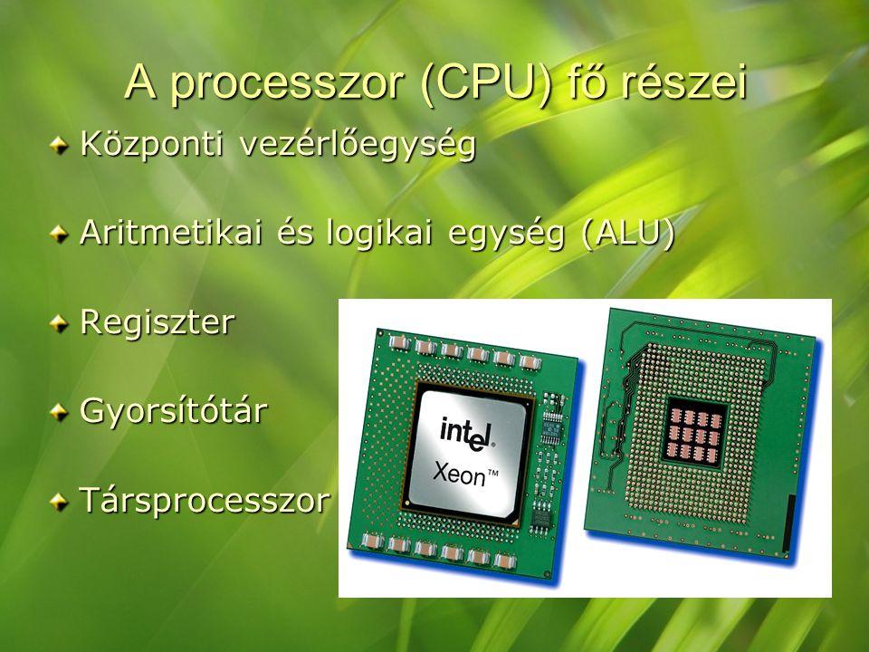 A processzor (CPU) fő részei Központi vezérlőegység Aritmetikai és logikai egység (ALU) RegiszterGyorsítótárTársprocesszor