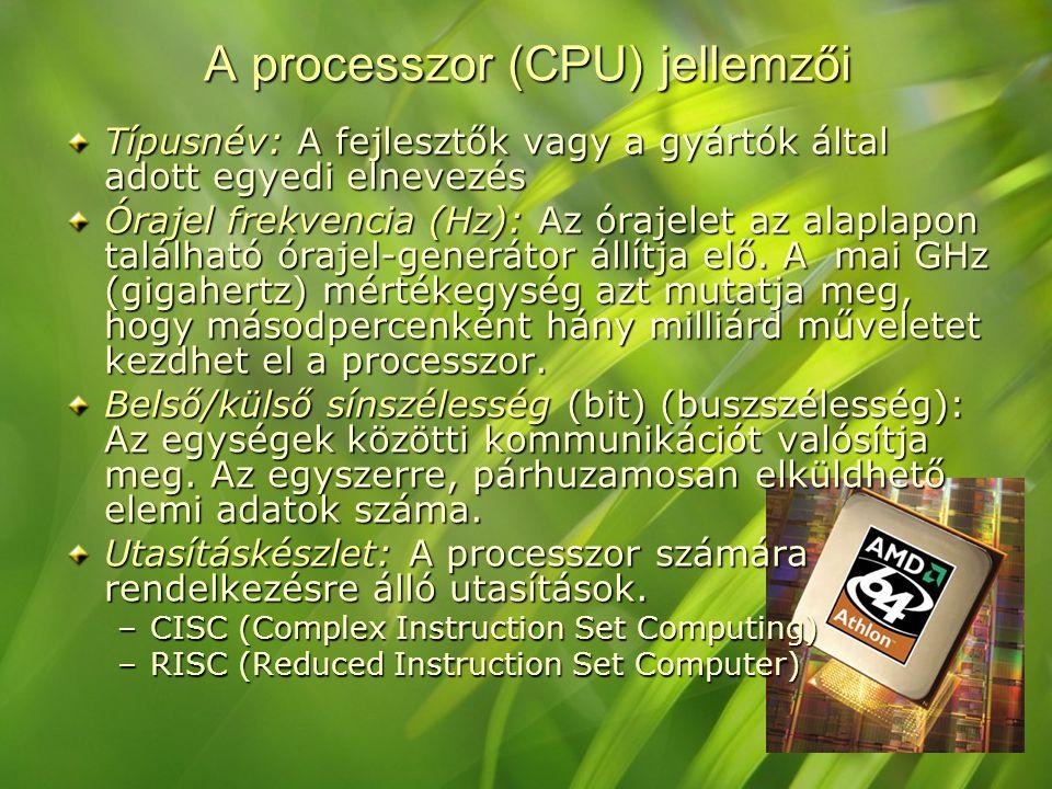 A processzor (CPU) jellemzői Típusnév: A fejlesztők vagy a gyártók által adott egyedi elnevezés Órajel frekvencia (Hz): Az órajelet az alaplapon talál