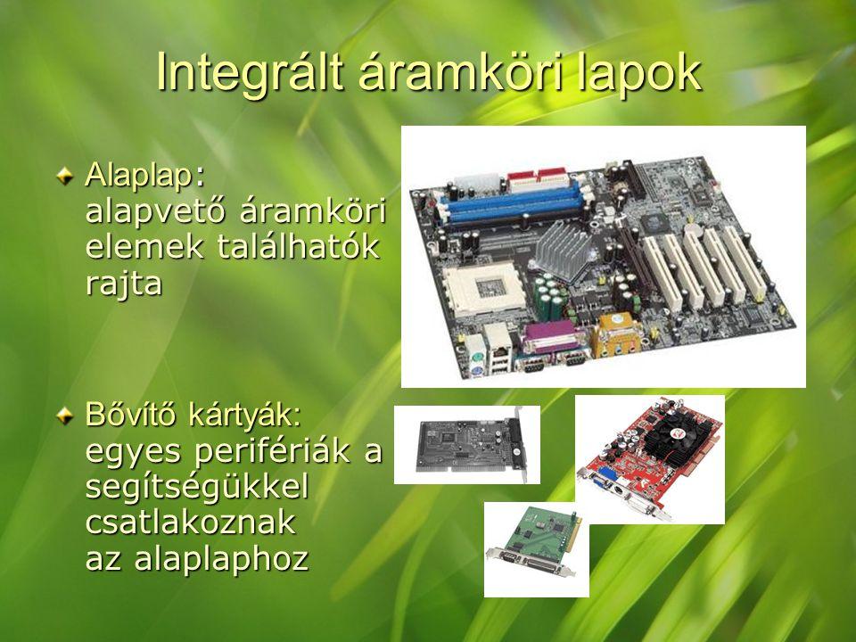 Integrált áramköri lapok Alaplap : alapvető áramköri elemek találhatók rajta Bővítő kártyák: egyes perifériák a segítségükkel csatlakoznak az alaplaph