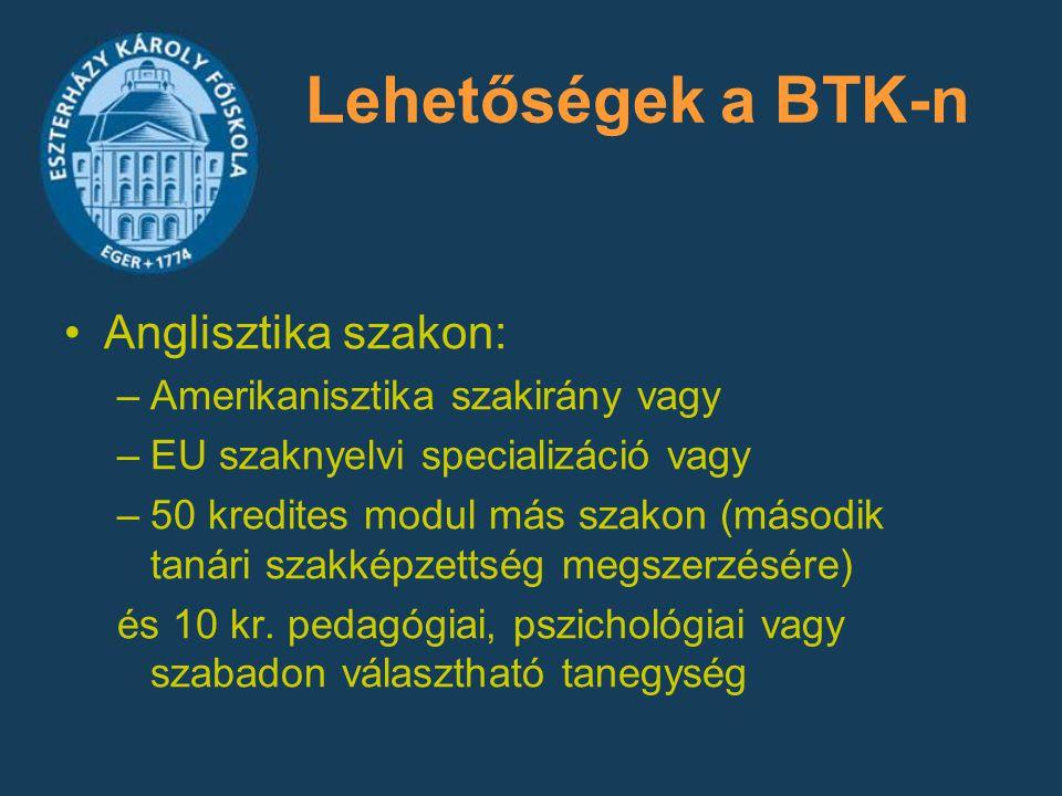 Lehetőségek a BTK-n Anglisztika szakon: –Amerikanisztika szakirány vagy –EU szaknyelvi specializáció vagy –50 kredites modul más szakon (második tanár
