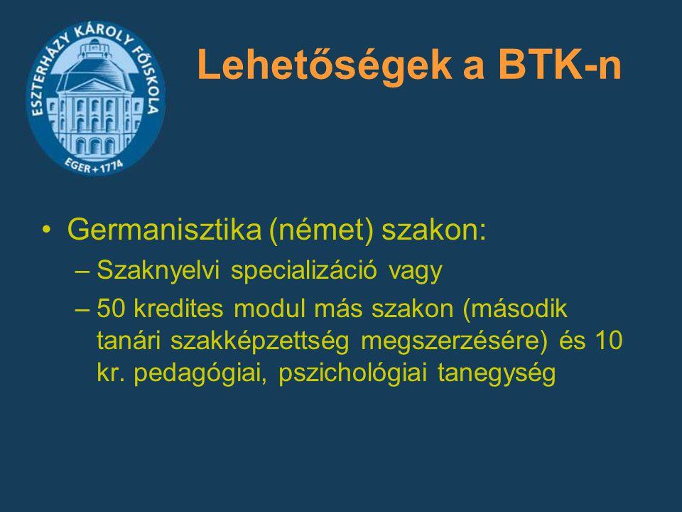 Lehetőségek a BTK-n Germanisztika (német) szakon: –Szaknyelvi specializáció vagy –50 kredites modul más szakon (második tanári szakképzettség megszerz