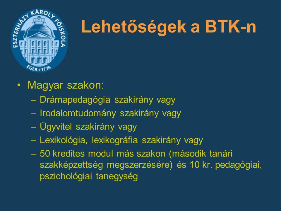 Magyar szakon: –Drámapedagógia szakirány vagy –Irodalomtudomány szakirány vagy –Ügyvitel szakirány vagy –Lexikológia, lexikográfia szakirány vagy –50