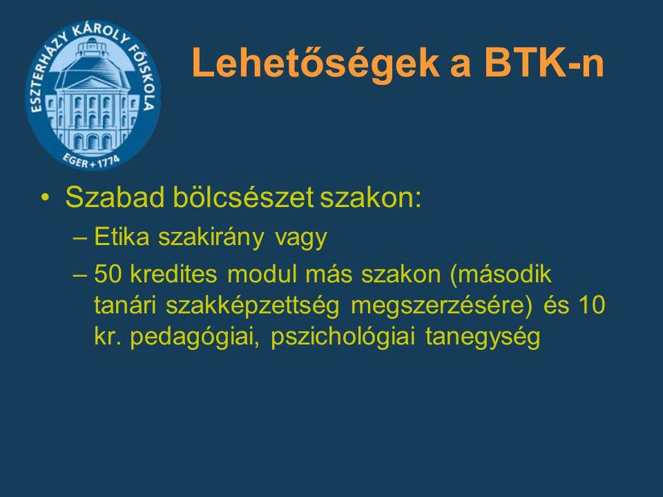 Lehetőségek a BTK-n Szabad bölcsészet szakon: –Etika szakirány vagy –50 kredites modul más szakon (második tanári szakképzettség megszerzésére) és 10