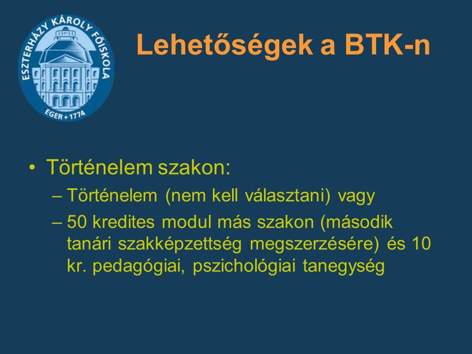 Lehetőségek a BTK-n Történelem szakon: –Történelem (nem kell választani) vagy –50 kredites modul más szakon (második tanári szakképzettség megszerzésé