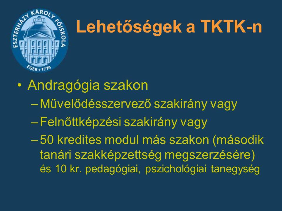 Lehetőségek a TKTK-n Andragógia szakon –Művelődésszervező szakirány vagy –Felnőttképzési szakirány vagy –50 kredites modul más szakon (második tanári