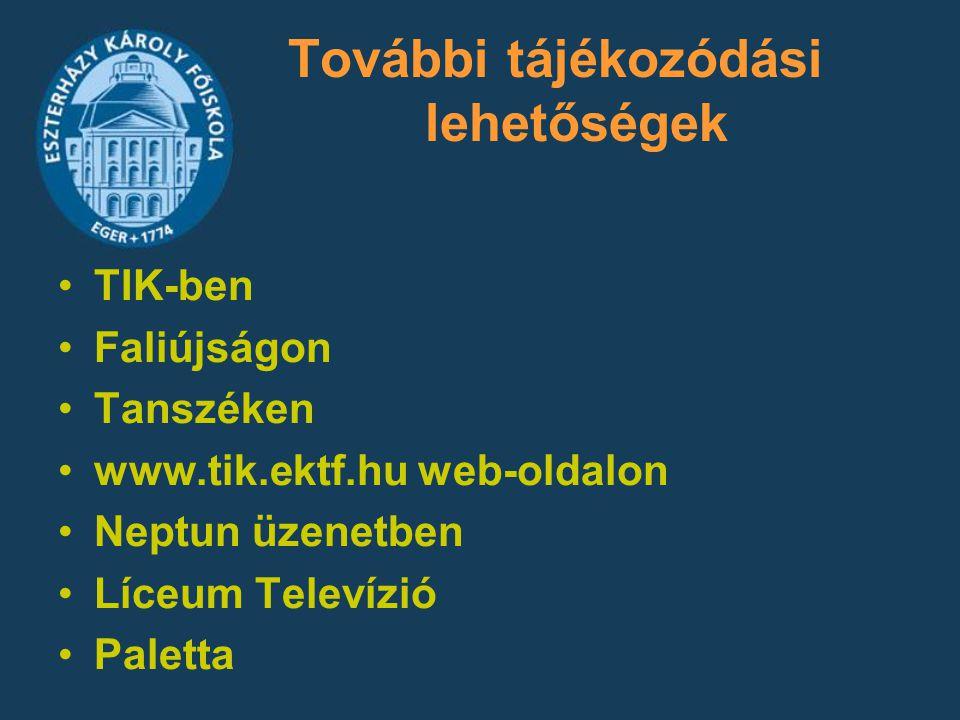 További tájékozódási lehetőségek TIK-ben Faliújságon Tanszéken www.tik.ektf.hu web-oldalon Neptun üzenetben Líceum Televízió Paletta