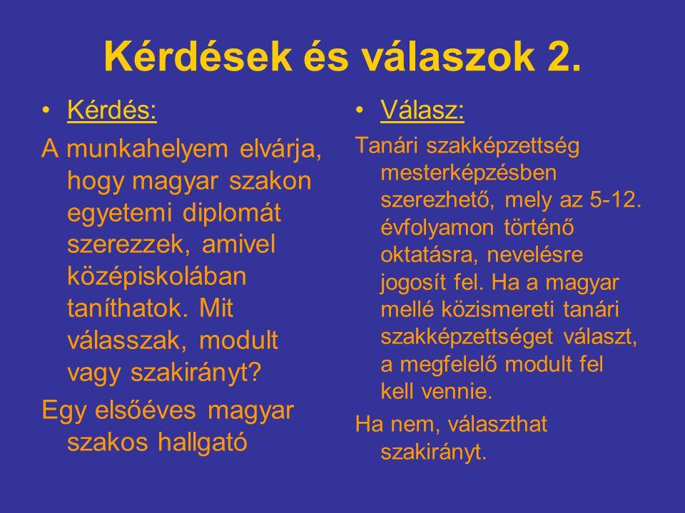 Kérdések és válaszok 2. Kérdés: A munkahelyem elvárja, hogy magyar szakon egyetemi diplomát szerezzek, amivel középiskolában taníthatok. Mit válasszak