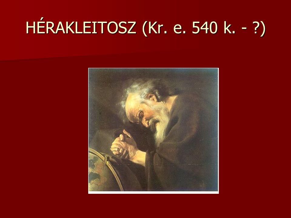 HÉRAKLEITOSZ (Kr. e. 540 k. - ?)