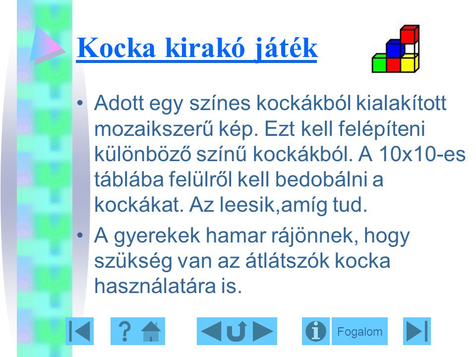 Kocka kirakó játék Adott egy színes kockákból kialakított mozaikszerű kép. Ezt kell felépíteni különböző színű kockákból. A 10x10-es táblába felülről