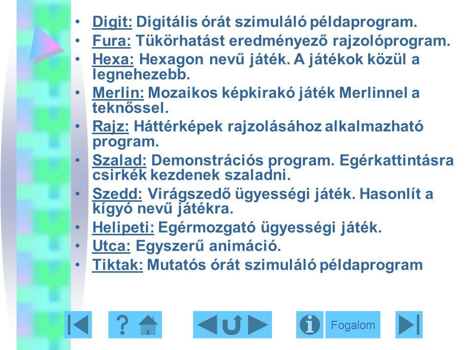 Digit: Digitális órát szimuláló példaprogram. Fura: Tükörhatást eredményező rajzolóprogram. Hexa: Hexagon nevű játék. A játékok közül a legnehezebb. M
