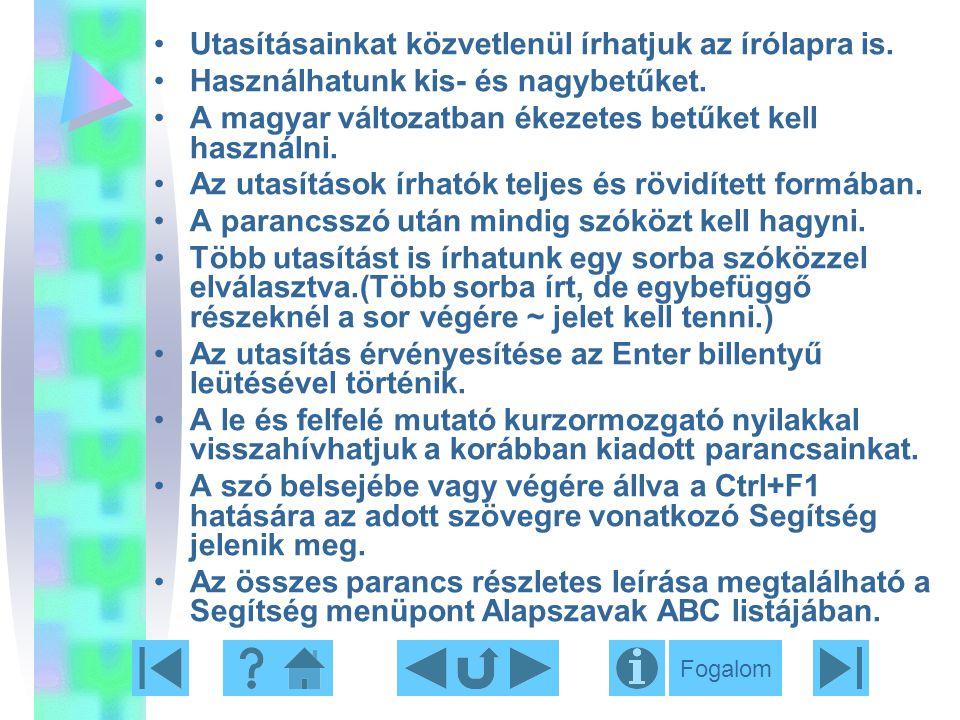 Utasításainkat közvetlenül írhatjuk az írólapra is. Használhatunk kis- és nagybetűket. A magyar változatban ékezetes betűket kell használni. Az utasít