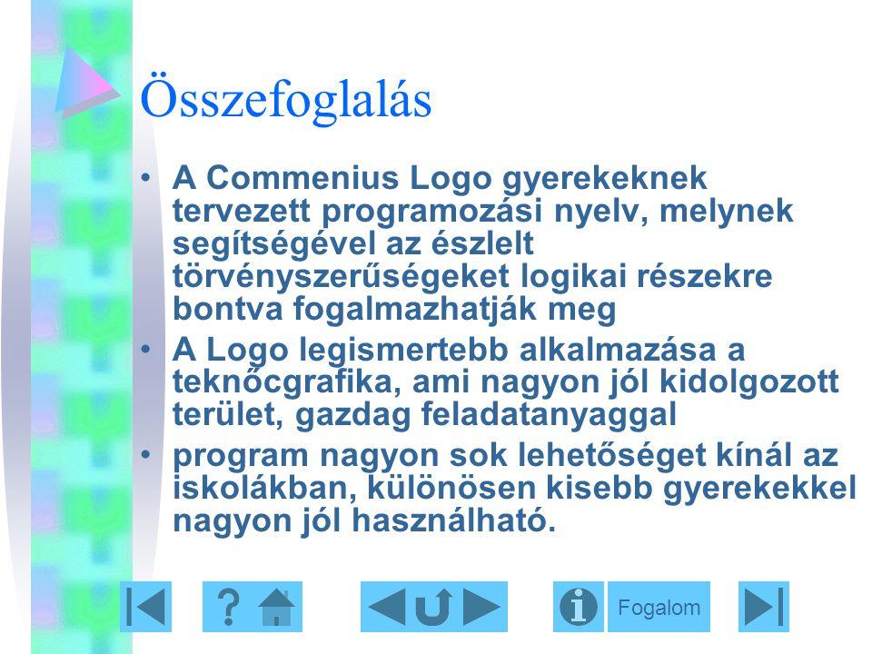 Összefoglalás A Commenius Logo gyerekeknek tervezett programozási nyelv, melynek segítségével az észlelt törvényszerűségeket logikai részekre bontva f