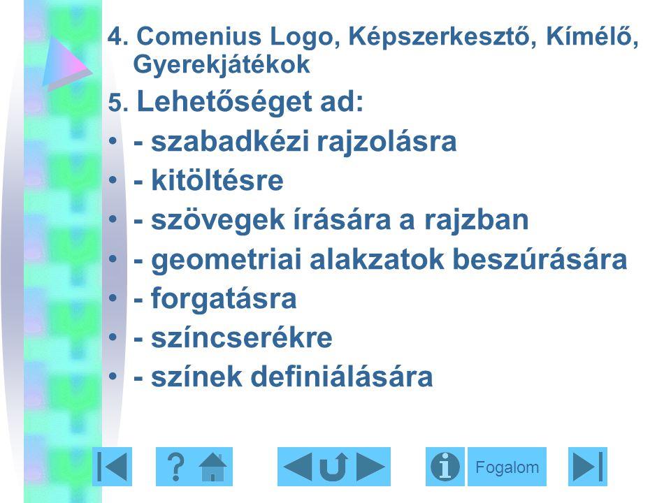 4. Comenius Logo, Képszerkesztő, Kímélő, Gyerekjátékok 5. Lehetőséget ad: - szabadkézi rajzolásra - kitöltésre - szövegek írására a rajzban - geometri