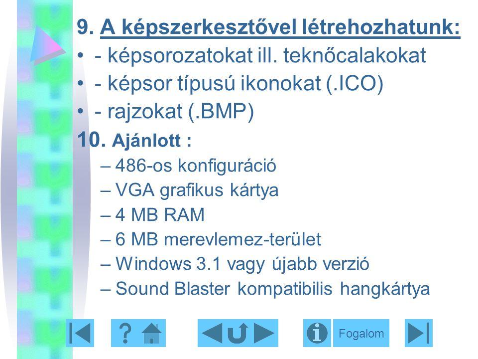 9. A képszerkesztővel létrehozhatunk: - képsorozatokat ill. teknőcalakokat - képsor típusú ikonokat (.ICO) - rajzokat (.BMP) 10. Ajánlott : –486-os ko