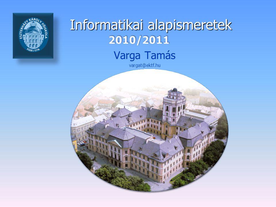 Informatikai alapismeretek Varga Tamás vargat@ektf.hu