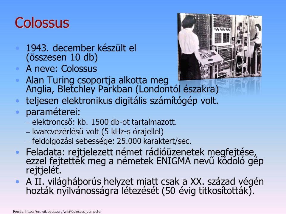 Colossus 1943. december készült el (összesen 10 db) A neve: Colossus Alan Turing csoportja alkotta meg Anglia, Bletchley Parkban (Londontól északra) t