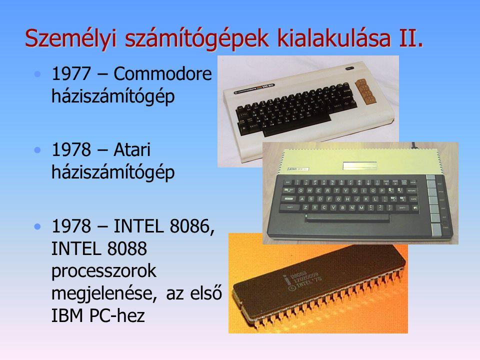 Személyi számítógépek kialakulása II. 1977 – Commodore háziszámítógép 1978 – Atari háziszámítógép 1978 – INTEL 8086, INTEL 8088 processzorok megjelené