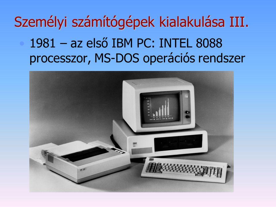 Személyi számítógépek kialakulása III. 1981 – az első IBM PC: INTEL 8088 processzor, MS-DOS operációs rendszer