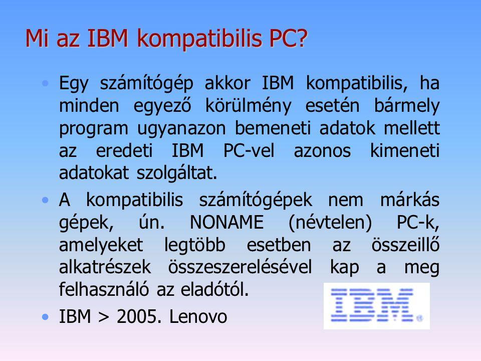 Mi az IBM kompatibilis PC? Egy számítógép akkor IBM kompatibilis, ha minden egyező körülmény esetén bármely program ugyanazon bemeneti adatok mellett