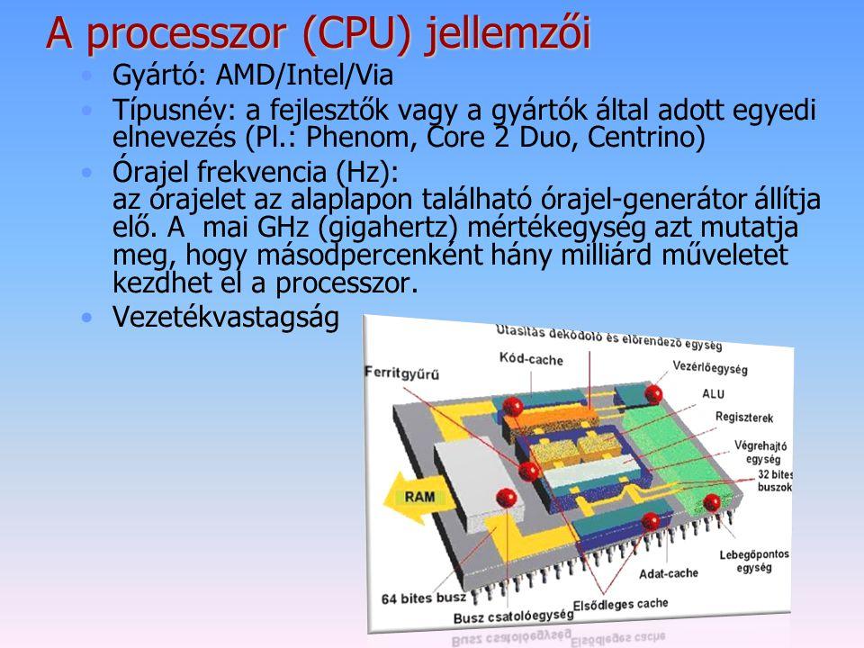 A processzor (CPU) jellemzői Gyártó: AMD/Intel/Via Típusnév: a fejlesztők vagy a gyártók által adott egyedi elnevezés (Pl.: Phenom, Core 2 Duo, Centri