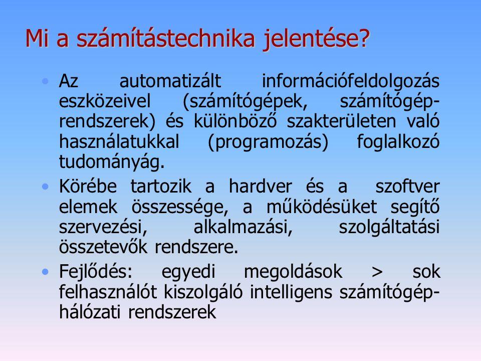 Mi a számítástechnika jelentése? Az automatizált információfeldolgozás eszközeivel (számítógépek, számítógép- rendszerek) és különböző szakterületen v