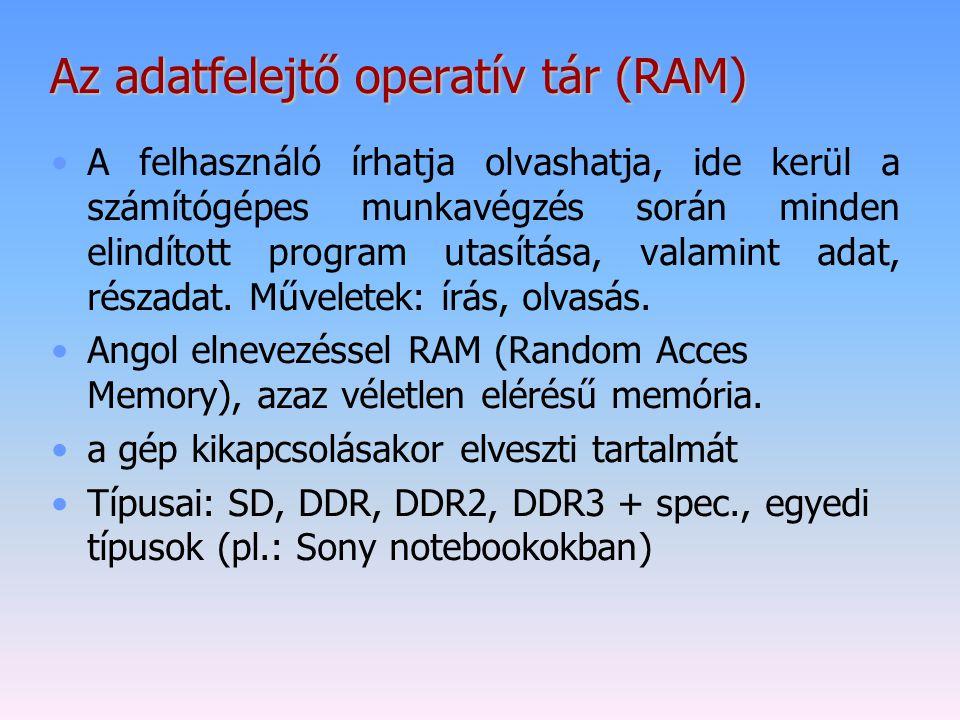 Az adatfelejtő operatív tár (RAM) A felhasználó írhatja olvashatja, ide kerül a számítógépes munkavégzés során minden elindított program utasítása, va