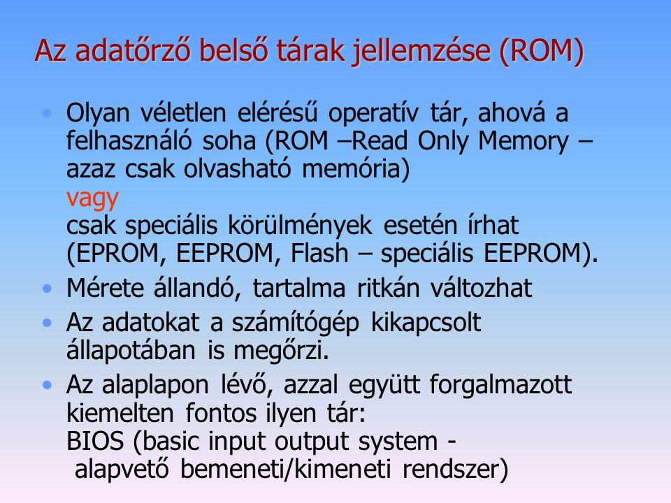 Az adatőrző belső tárak jellemzése (ROM) Olyan véletlen elérésű operatív tár, ahová a felhasználó soha (ROM –Read Only Memory – azaz csak olvasható me