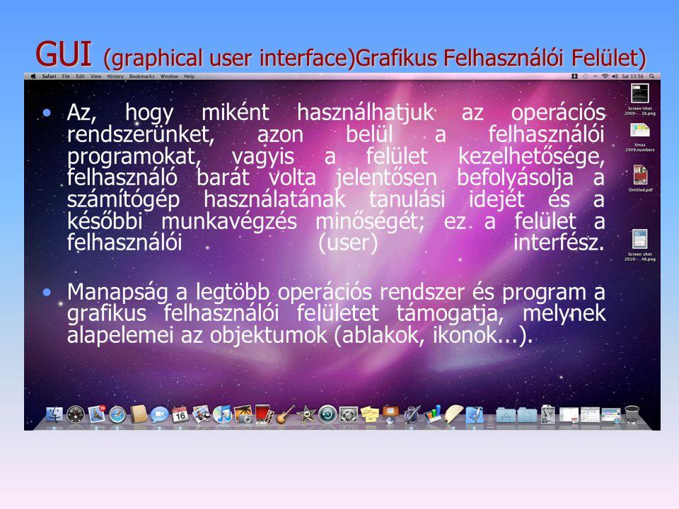 GUI (graphical user interface)Grafikus Felhasználói Felület) Az, hogy miként használhatjuk az operációs rendszerünket, azon belül a felhasználói progr