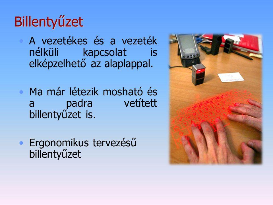Billentyűzet A vezetékes és a vezeték nélküli kapcsolat is elképzelhető az alaplappal. Ma már létezik mosható és a padra vetített billentyűzet is. Erg