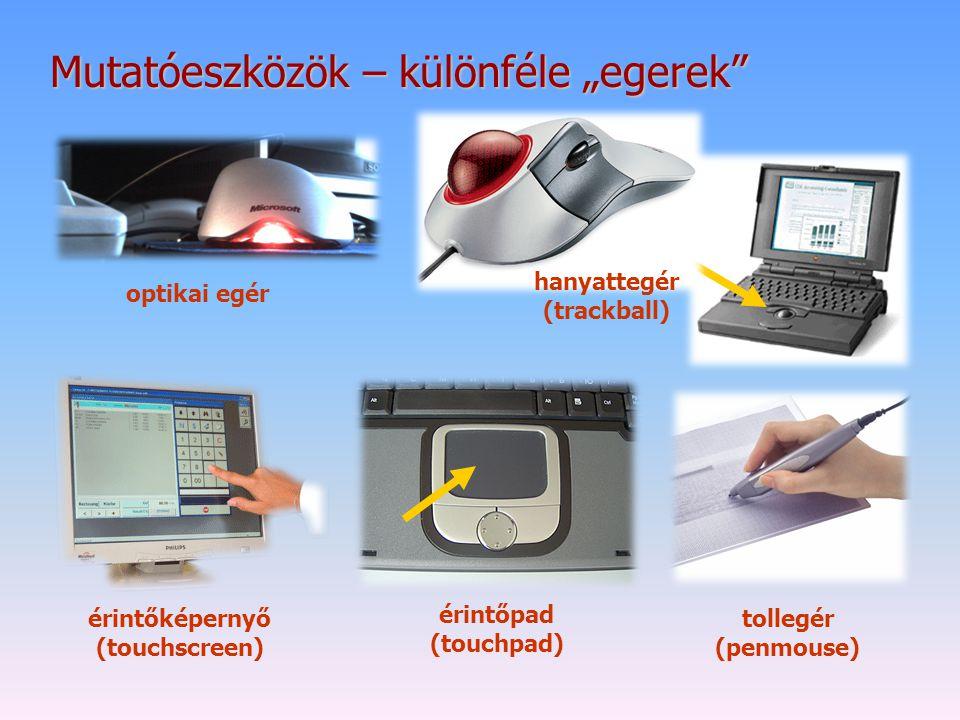 """Mutatóeszközök – különféle """"egerek"""" érintőképernyő (touchscreen) érintőpad (touchpad) tollegér (penmouse) optikai egér hanyattegér (trackball)"""