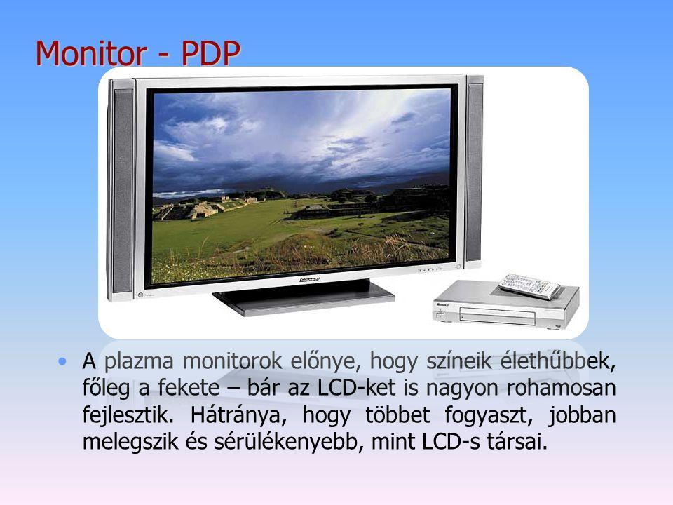 Monitor - PDP A plazma monitorok előnye, hogy színeik élethűbbek, főleg a fekete – bár az LCD-ket is nagyon rohamosan fejlesztik. Hátránya, hogy többe
