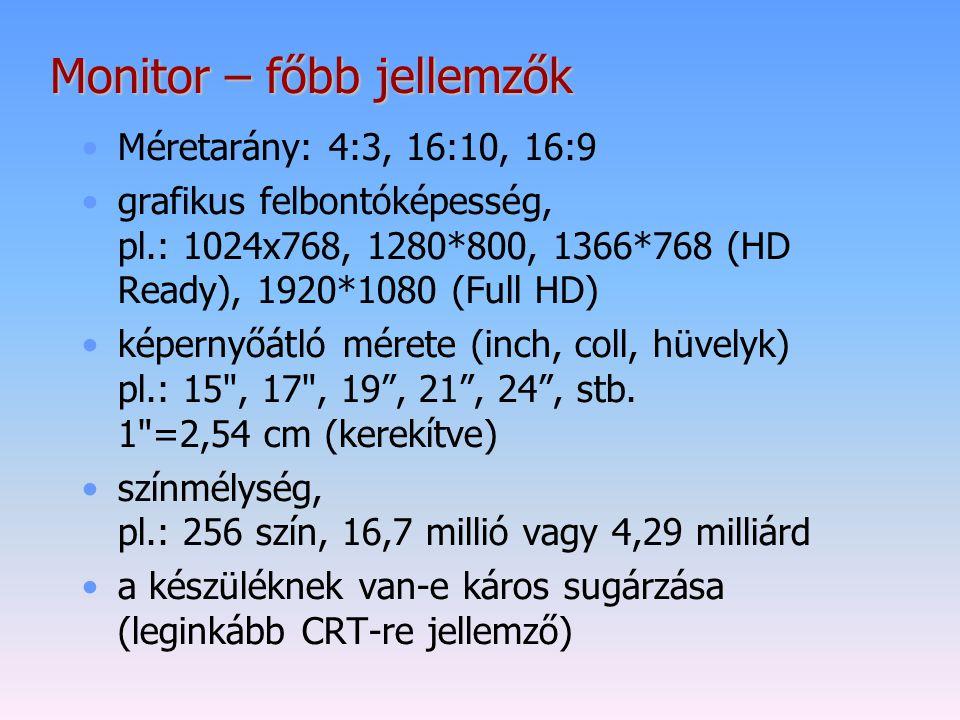 Monitor – főbb jellemzők Méretarány: 4:3, 16:10, 16:9 grafikus felbontóképesség, pl.: 1024x768, 1280*800, 1366*768 (HD Ready), 1920*1080 (Full HD) kép