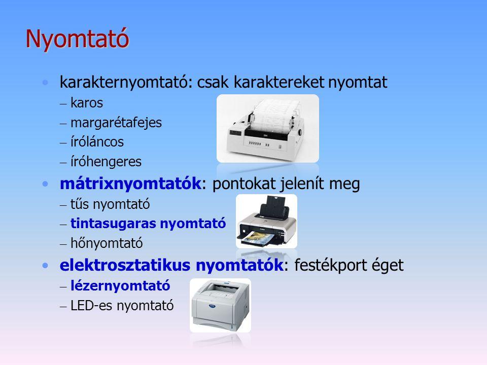 Nyomtató karakternyomtató: csak karaktereket nyomtat – karos – margarétafejes – íróláncos – íróhengeres mátrixnyomtatók: pontokat jelenít meg – tűs ny