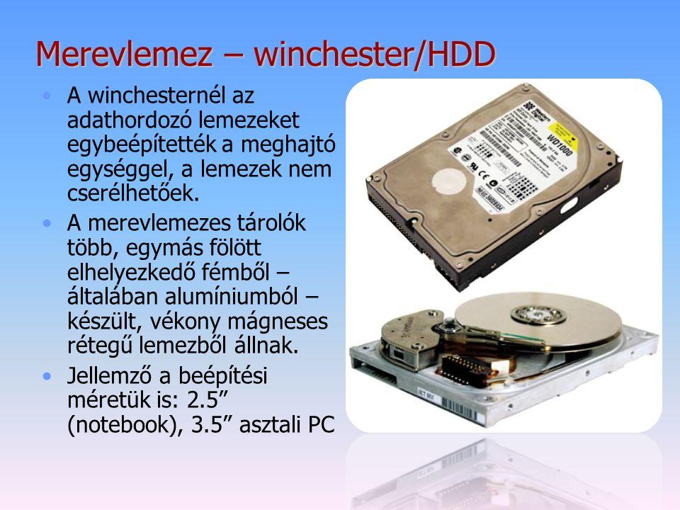 Merevlemez – winchester/HDD A winchesternél az adathordozó lemezeket egybeépítették a meghajtó egységgel, a lemezek nem cserélhetőek. A merevlemezes t