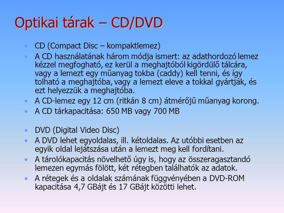 Optikai tárak – CD/DVD CD (Compact Disc – kompaktlemez) A CD használatának három módja ismert: az adathordozó lemez kézzel megfogható, ez kerül a megh