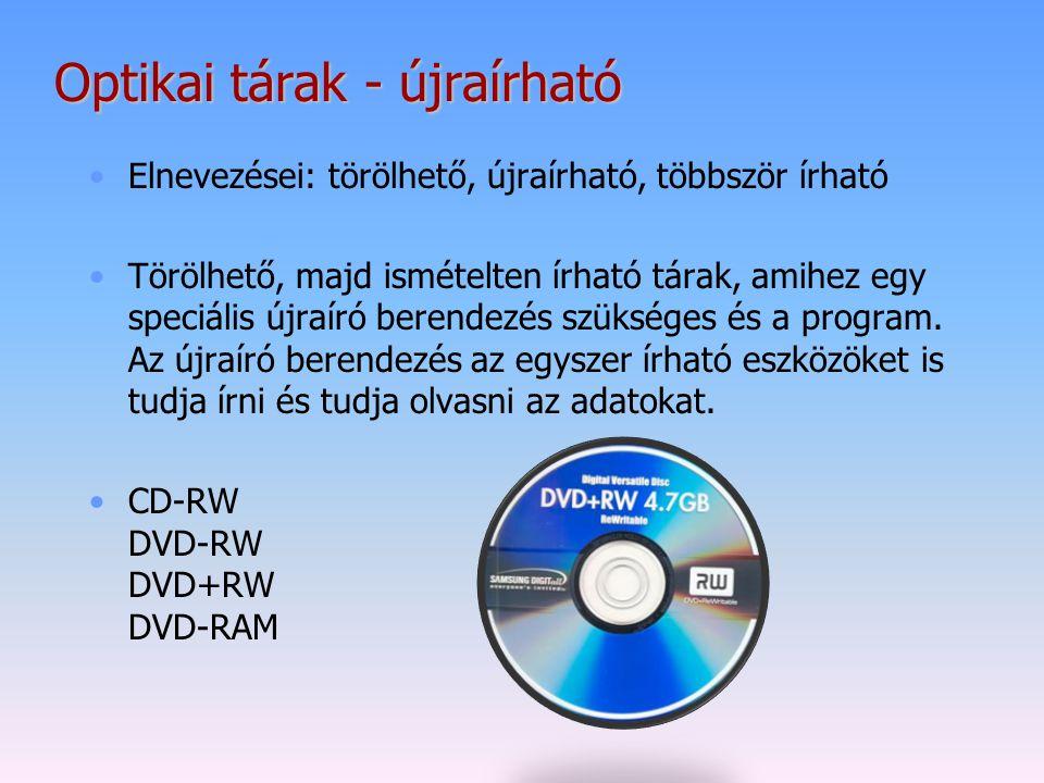 Optikai tárak - újraírható Elnevezései: törölhető, újraírható, többször írható Törölhető, majd ismételten írható tárak, amihez egy speciális újraíró b