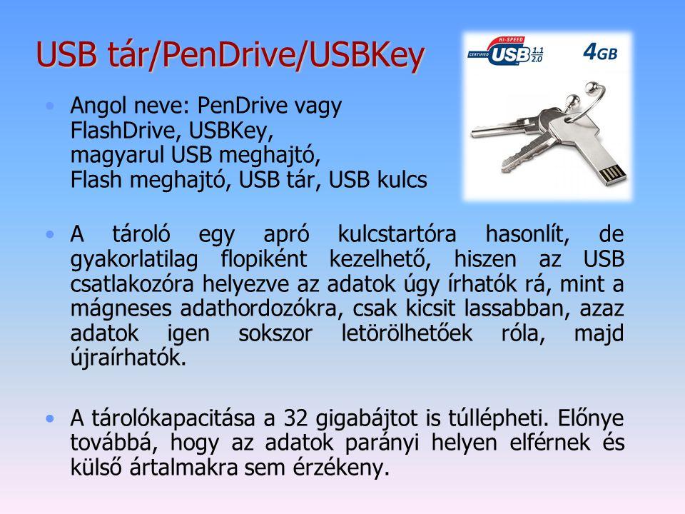 USB tár/PenDrive/USBKey Angol neve: PenDrive vagy FlashDrive, USBKey, magyarul USB meghajtó, Flash meghajtó, USB tár, USB kulcs A tároló egy apró kulc
